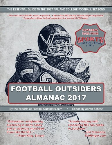 Football Outsiders Almanac 2017: The Essential Guide to the 2017 NFL and College Football Seasons (Football Series College)