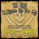 : Yo Ho, Yo Ho! A Pirate's Life For Me (Theme song From 'Pirates Of The Caribbean')