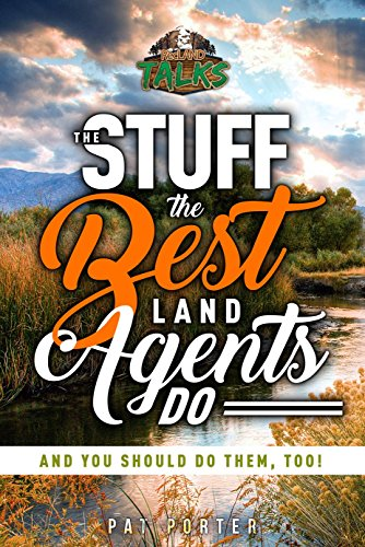 The Stuff the Best Land Agents Do: And you should do them, too! (Best Way To Sell Land)