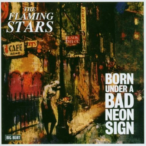 (Born Under a Bad Neon Sign by The Flaming Stars)