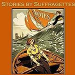 Stories by Suffragettes   Beatrice Harraden,May Sinclair,Violet Hunt,Sarah Grande,Ella Hepworth Dixon