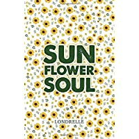 Sunflower Soul: Daily Inspiration, Meditations, Prayers and Affirmations