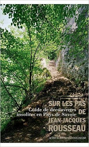 Sur les pas de Jean-Jacques Rousseau : Guide de découvertes insolites en pays de Savoie