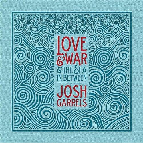 Josh Garrels - Love & War & The Sea In Between  (2011)