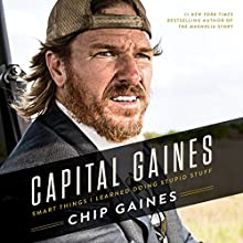 Capital Gaines: The Smart Things I've Learned by Doing Stupid Stuff Audiobook by Chip Gaines, Mark Dagostino Narrated by To Be Announced