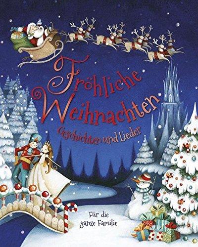 Fröhliche Weihnachten: Geschichten und Lieder für die ganze Familie