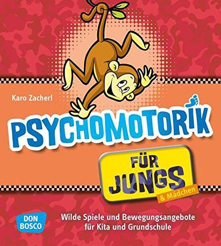 Psychomotorik für Jungs: Wilde Spiele und Bewegungsangebote für Kita und Grundschule (Jungs in der Kita - Praxisideen für eine geschlechterbewusste Erziehung)