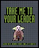 Take Me to Your Leader, Dorling Kindersley Publishing Staff and Ian Harrison, 075665579X