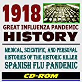 1918 Great Influenza Pandemic History: Scientific, Medical, and Personal Histories of the Historic Killer Spanish Flu Pandemic - Essential Reference for Health Professionals (CD-ROM)