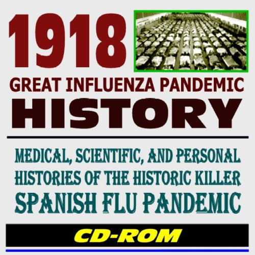 Download 1918 Great Influenza Pandemic History: Scientific, Medical, and Personal Histories of the Historic Killer Spanish Flu Pandemic - Essential Reference for Health Professionals (CD-ROM) pdf