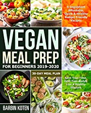 Vegan Meal Prep for Beginners 2019-2020: 5-Ingredient Affordable, Quick & Healthy Budget Friendly Recipes | Save Your Time, Heal Your Body & Live A Healthy lifestyle | 30-Day Meal Plan