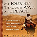 My Journey Through War and Peace: Explorations of a Young Filmmaker, Feminist and Spiritual Seeker | Melissa Burch