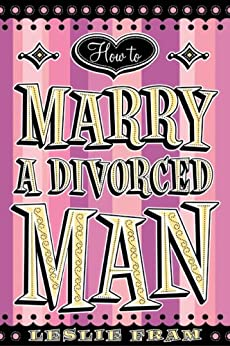 How to Marry a Divorced Man by [Fram, Leslie]