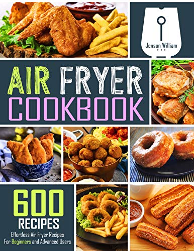 Air Fryer Cookbook: 600 Effortless Air Fryer Recipes for Beginners and Advanced Users 1
