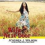 Wife Next Door: Wife-to-Be Series, Volume 3 | A'ndrea J. Wilson