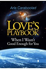 Love's Playbook episode 8: When I Wasn't Good Enough for You Kindle Edition