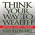 Think Your Way to Wealth Audiobook by Napoleon Hill Narrated by Erik Synnestvedt, Don Hagen