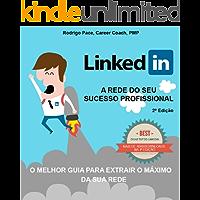 LinkedIn - Um Guia para Extrair o Máximo da sua Rede - Ed 2: O guia definitivo do LinkedIn para o seu sucesso profissional.
