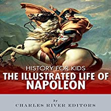 History for Kids: The Life of Napoleon Bonaparte Audiobook by Charles River Editors Narrated by Bill Hare
