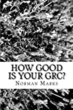 How Good is your GRC?: Twelve Questions to Guide Executives, Boards, and Practitioners
