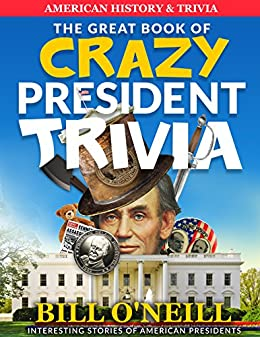 The great book of crazy president trivia interesting stories of the great book of crazy president trivia interesting stories of american presidents american history fandeluxe Gallery
