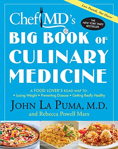 ChefMD's Big Book of Culinary Medicine: A Food Lover's Road Map to: Losing Weight, Preventing Disease, Getting Really He