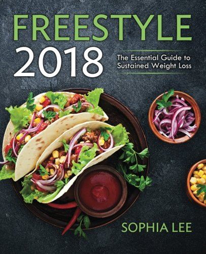 Freestyle 2018: The Essential Guide to Sustained Weight Loss (Over 100+ Point Recipes) by Sophia Lee