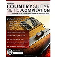 The Complete Country Guitar Method Compilation: Three Books in One! - Master Country Guitar Licks, Techniques & Soloing
