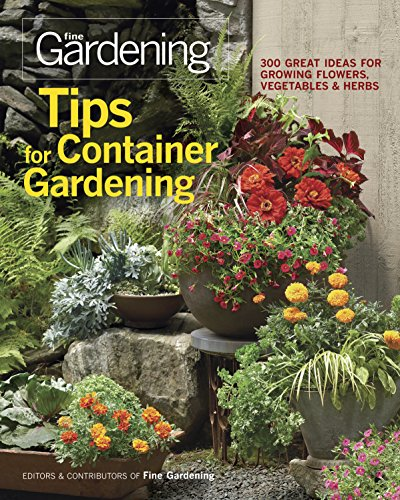 Tips for Container Gardening: 300 Great Ideas for Growing Flowers, Vegetables, and Herbs