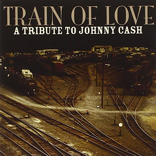 Johnny Cash - Train Of Love: A Tribute To Johnny Cash - Zortam Music