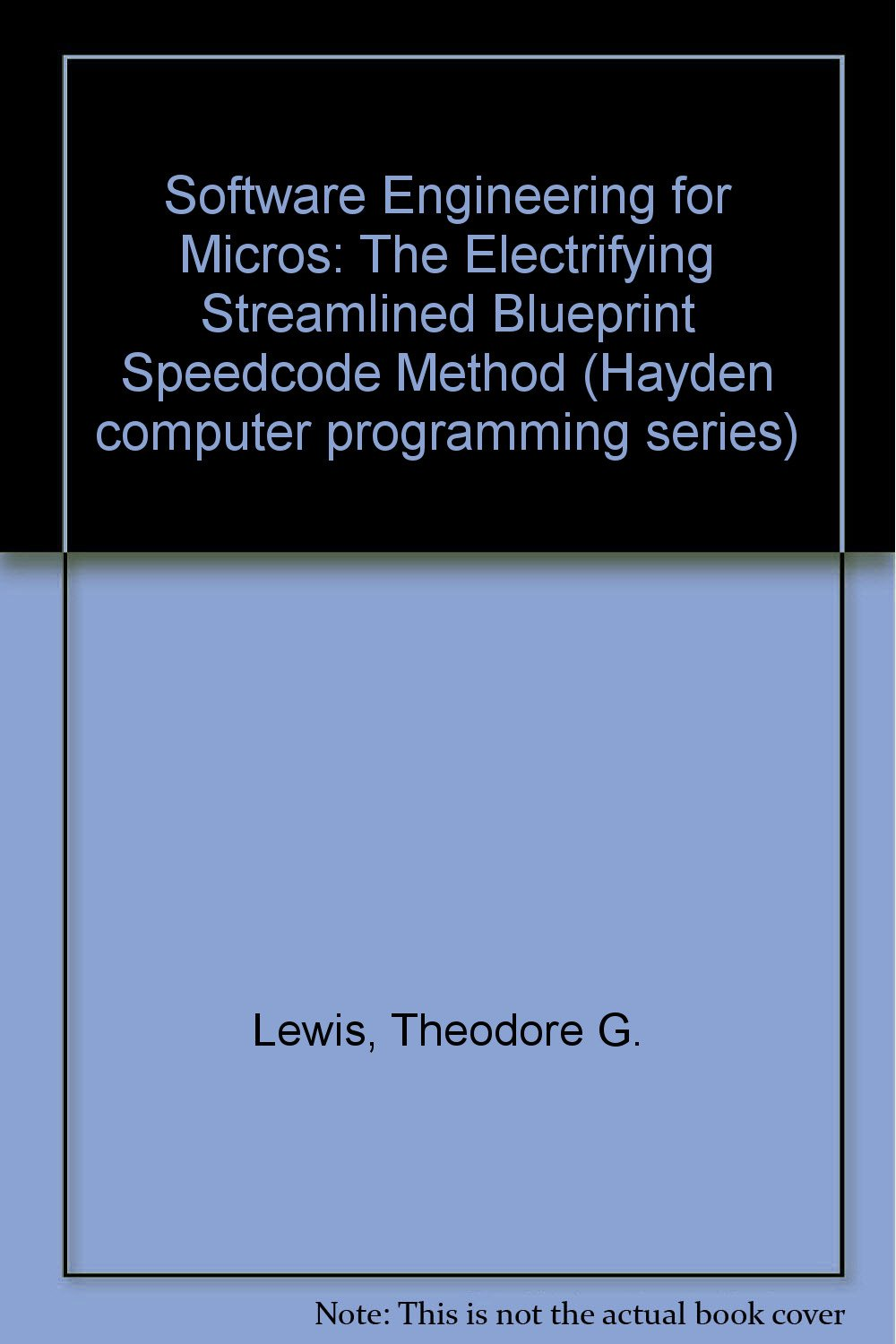Software engineering for micros the electrifying streamlined software engineering for micros the electrifying streamlined blueprint speedcode method hayden computer programming series theodore g lewis malvernweather Gallery