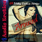 Aroused: 69 Filthy Erotica Stories | Allie Anally,Cammie Cunning,Sabrina Brownstone,Molly Evans,Lanora Ryan,Ginger James,Nora Wicked,Vivian Lee Fox,Lanora Ryan,Sadie Sensual