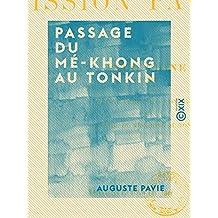 Passage du Mé-Khong au Tonkin - Mission Pavie - Indo-Chine (1887 et 1888) (French Edition)