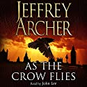 As the Crow Flies Audiobook by Jeffrey Archer Narrated by John Lee