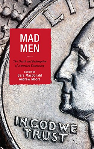 Mad Men: The Death and Redemption of American Democracy (Politics, Literature, & Film)