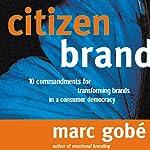 Citizen Brand: 10 Commandments for Transforming Brand Culture in a Consumer Democracy | Marc Gobe