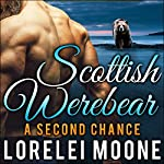Scottish Werebear: A Second Chance: Scottish Werebears Book 6 | Lorelei Moone