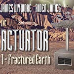The Actuator: Fractured Earth: Actuator Series, Book 1 | James Wymore,Aiden James