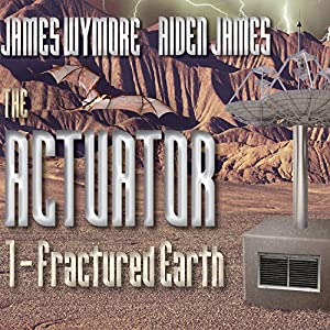 The Actuator: Fractured Earth Audiobook