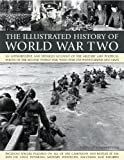 img - for The Illustrated History of World WarTwo: An authoritative and detailed account of the military and political events of the second world war, with over 350 photographs and maps book / textbook / text book