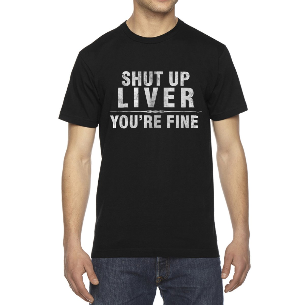 Shut Up Liver You're Fine Men's Crew Neck Cotton T-Shirt - [Black][Large]