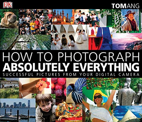 Pdf Photography How to Photograph Absolutely Everything: Successful Pictures From Your Digital Camera