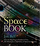The Space Book: From the Beginning to the End of Time, 250 Milestones in the History of Space & Astronomy (Sterling Milestones)