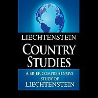 LIECHTENSTEIN Country Studies: A brief, comprehensive study of Liechtenstein
