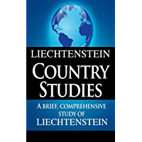 LIECHTENSTEIN Country Studies: A brief, comprehensive study of Liechtenstein