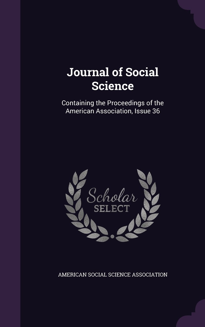 Download Journal of Social Science: Containing the Proceedings of the American Association, Issue 36 ebook