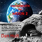 Underneath the Moon 2: Research One Discovered, in Suspended Animation, a Race of Giants on the Moon | Dan Holt