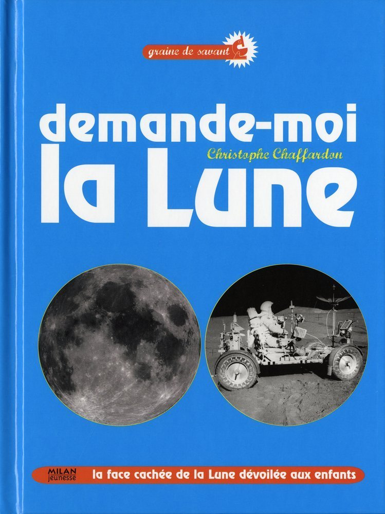 Demande-moi la lune ! Album – 5 mars 2009 Christophe Chaffardon Milan Jeunesse 2745937871 AUK2745937871