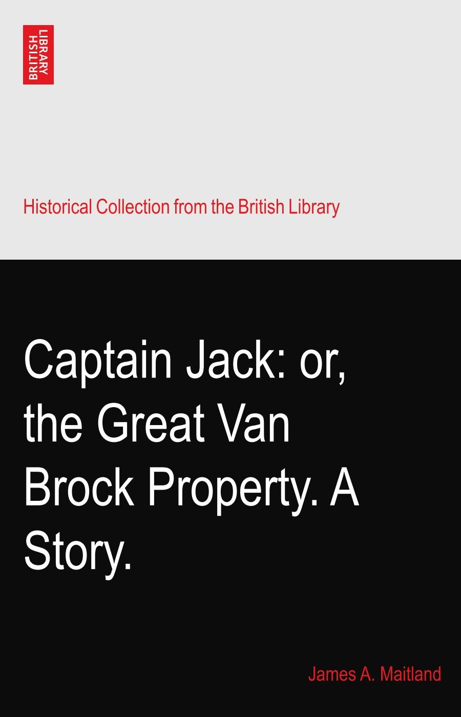 Download Captain Jack: or, the Great Van Brock Property. A Story. PDF