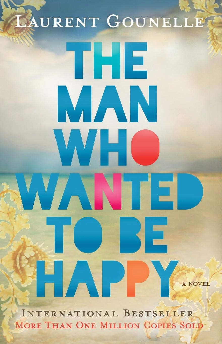 The Man Who Wanted to Be Happy: Gounelle, Laurent: 9781401938178:  Amazon.com: Books
